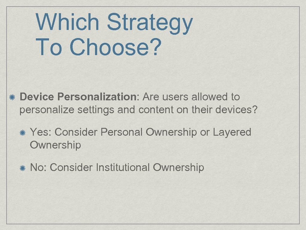 Which Strategy To Choose? Device Personalization: Are users allowed to personalize settings and content