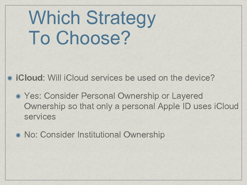 Which Strategy To Choose? i. Cloud: Will i. Cloud services be used on the