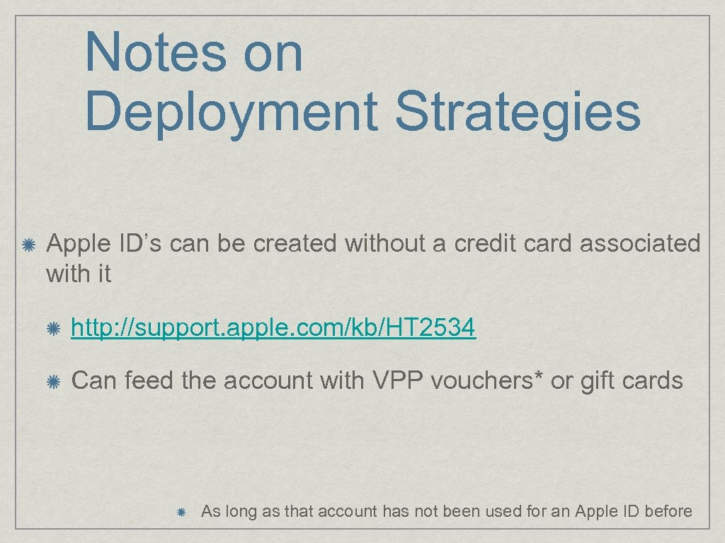 Notes on Deployment Strategies Apple ID's can be created without a credit card associated