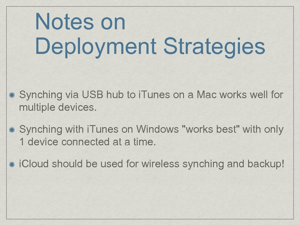 Notes on Deployment Strategies Synching via USB hub to i. Tunes on a Mac