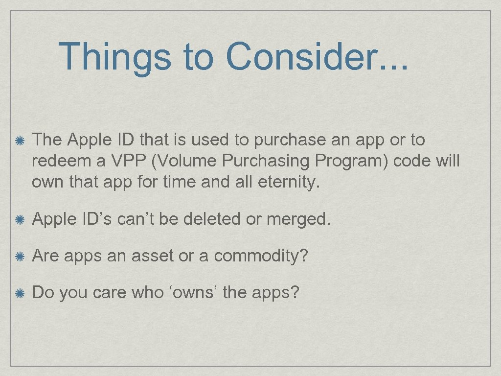 Things to Consider. . . The Apple ID that is used to purchase an