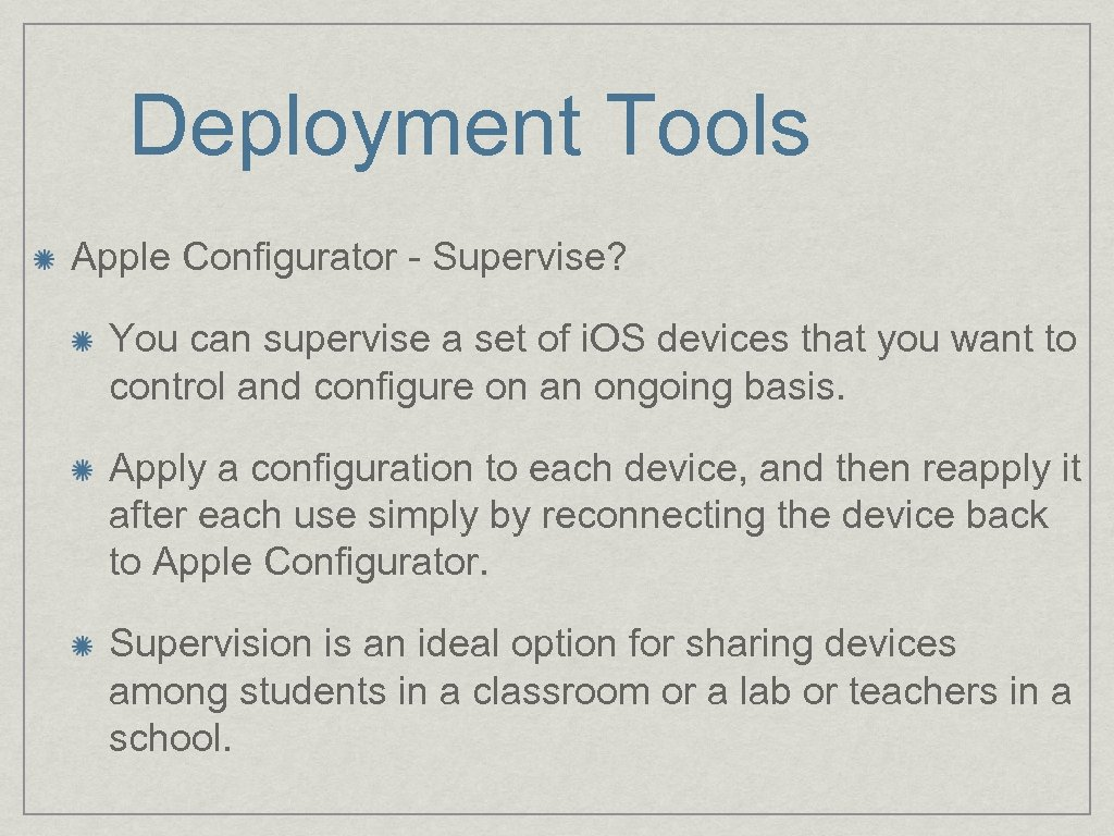 Deployment Tools Apple Configurator - Supervise? You can supervise a set of i. OS
