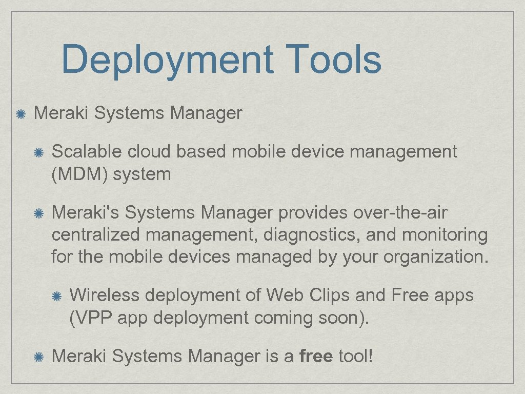 Deployment Tools Meraki Systems Manager Scalable cloud based mobile device management (MDM) system Meraki's