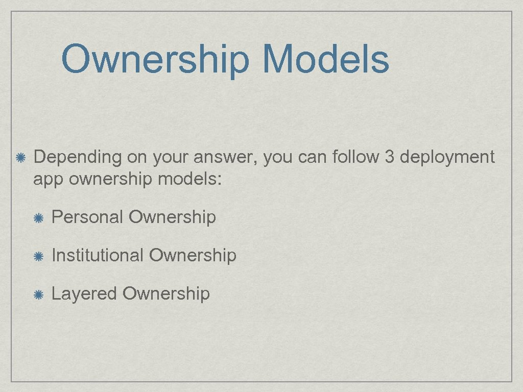 Ownership Models Depending on your answer, you can follow 3 deployment app ownership models: