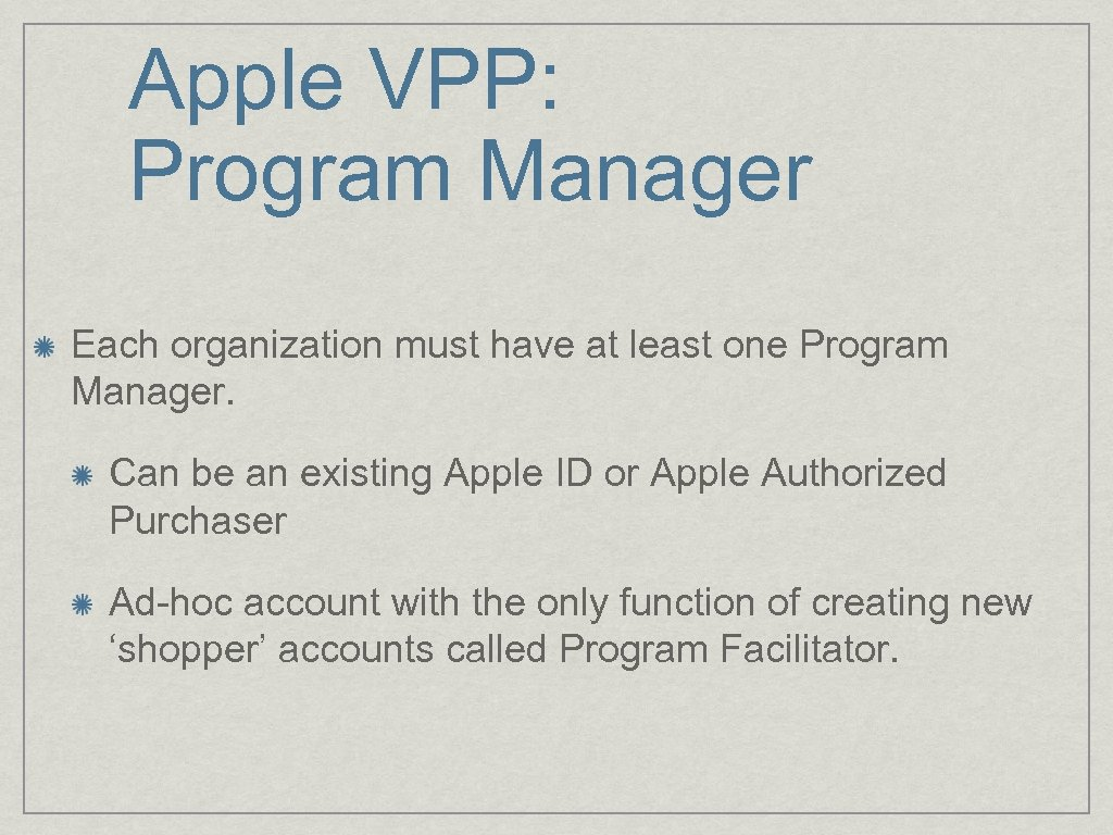Apple VPP: Program Manager Each organization must have at least one Program Manager. Can
