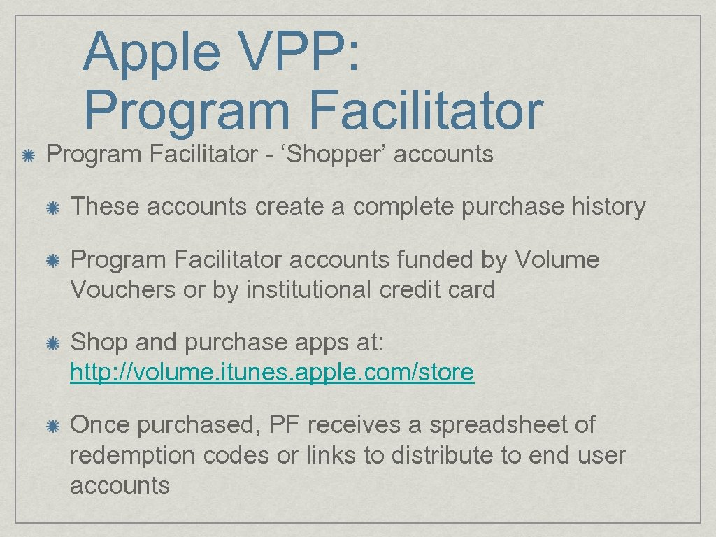Apple VPP: Program Facilitator - 'Shopper' accounts These accounts create a complete purchase history
