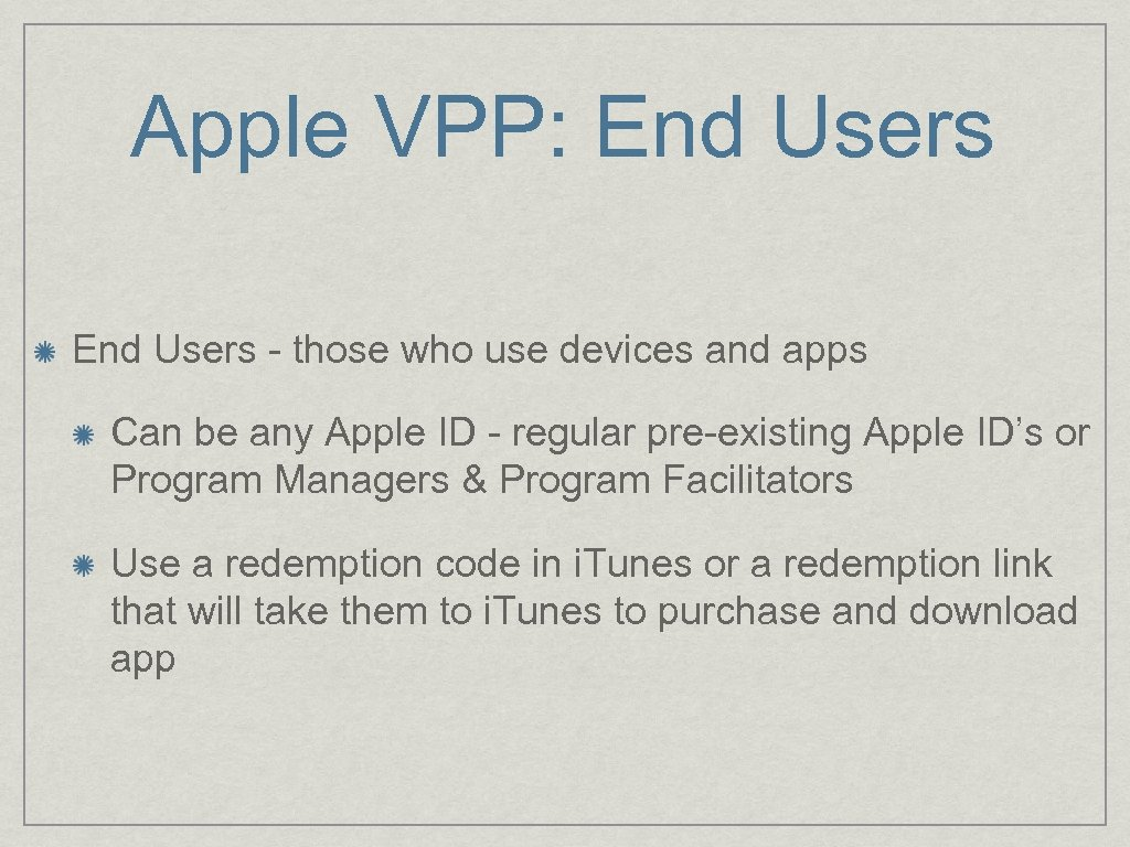 Apple VPP: End Users - those who use devices and apps Can be any