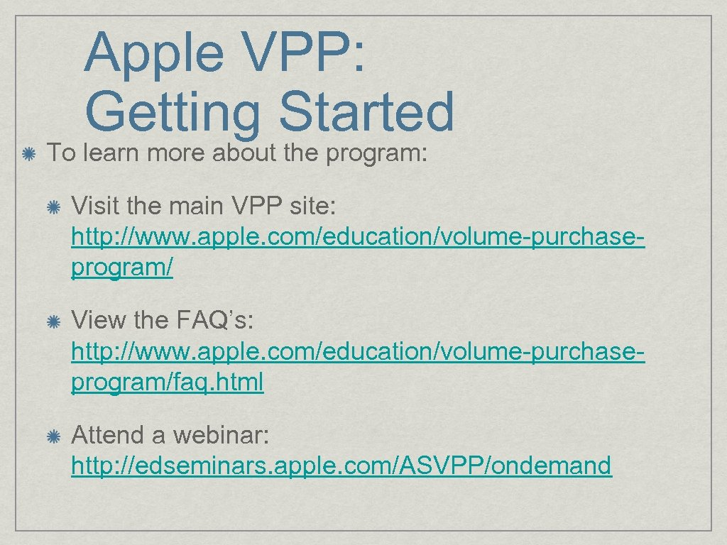 Apple VPP: Getting Started To learn more about the program: Visit the main VPP