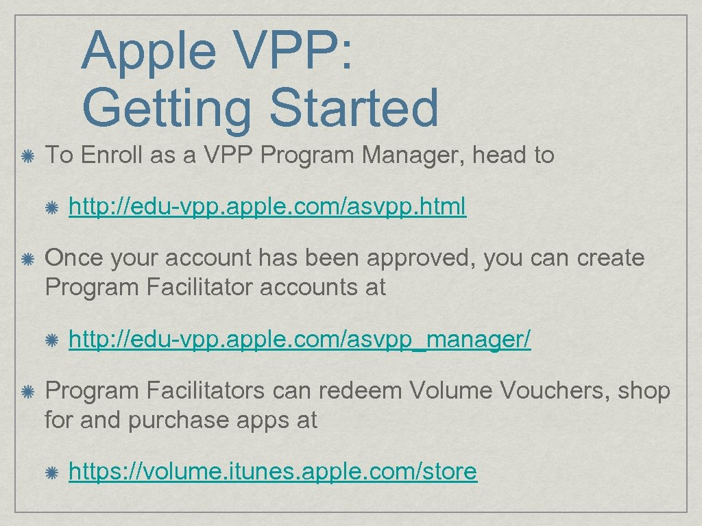 Apple VPP: Getting Started To Enroll as a VPP Program Manager, head to http: