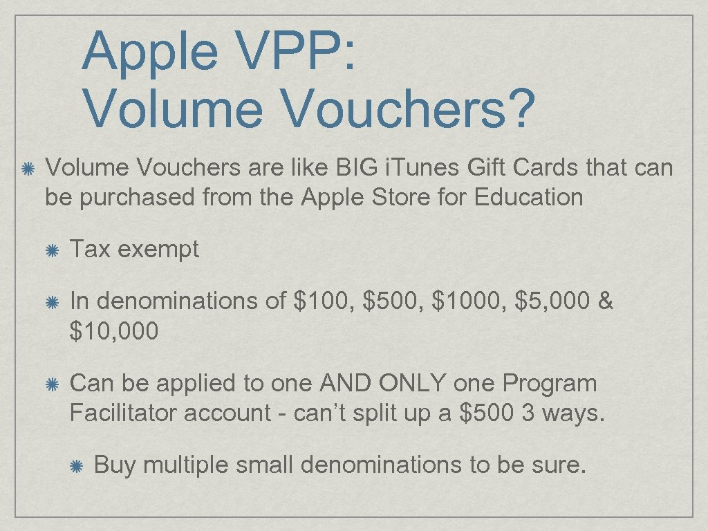 Apple VPP: Volume Vouchers? Volume Vouchers are like BIG i. Tunes Gift Cards that
