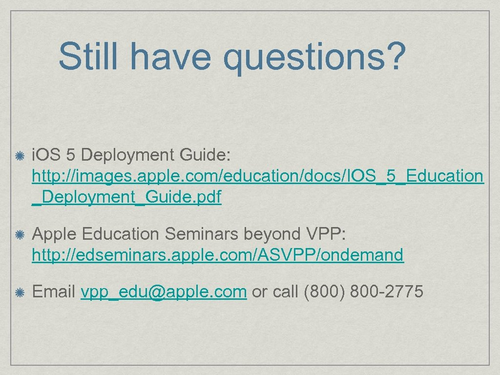 Still have questions? i. OS 5 Deployment Guide: http: //images. apple. com/education/docs/IOS_5_Education _Deployment_Guide. pdf