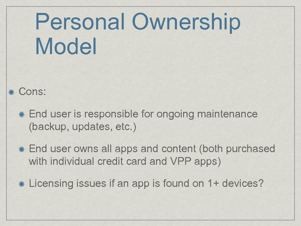 Personal Ownership Model Cons: End user is responsible for ongoing maintenance (backup, updates, etc.