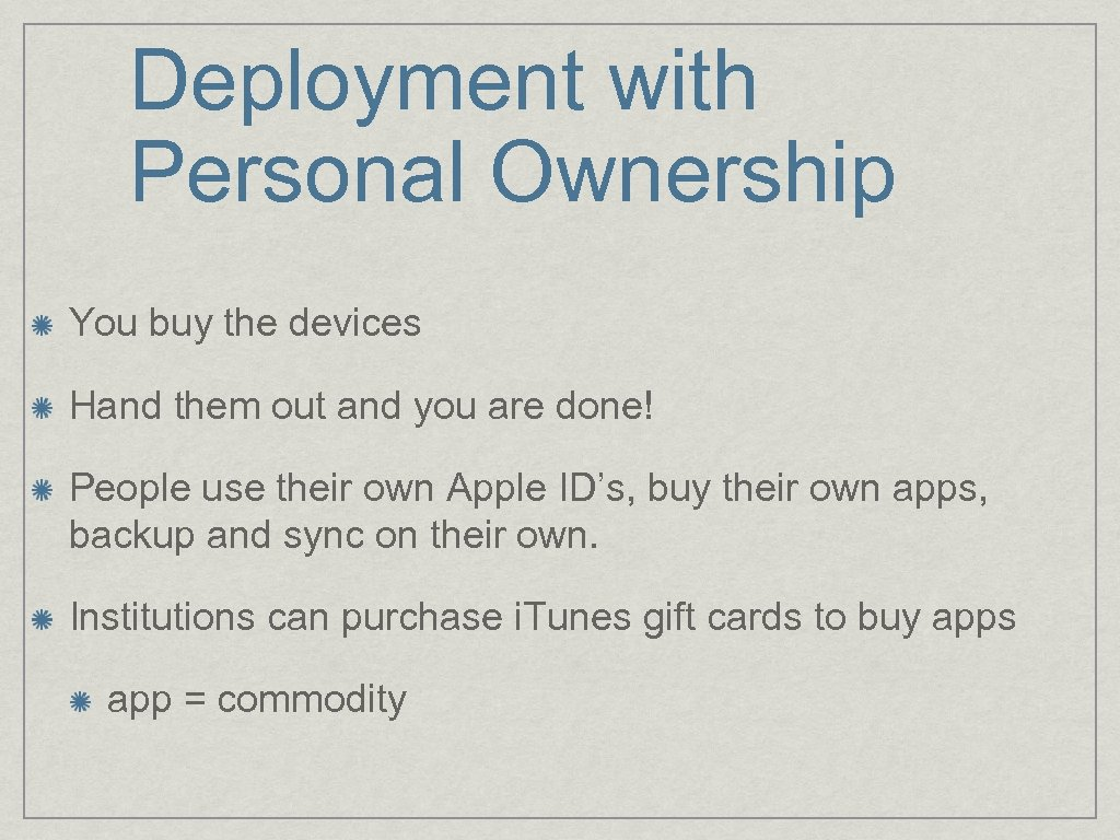 Deployment with Personal Ownership You buy the devices Hand them out and you are