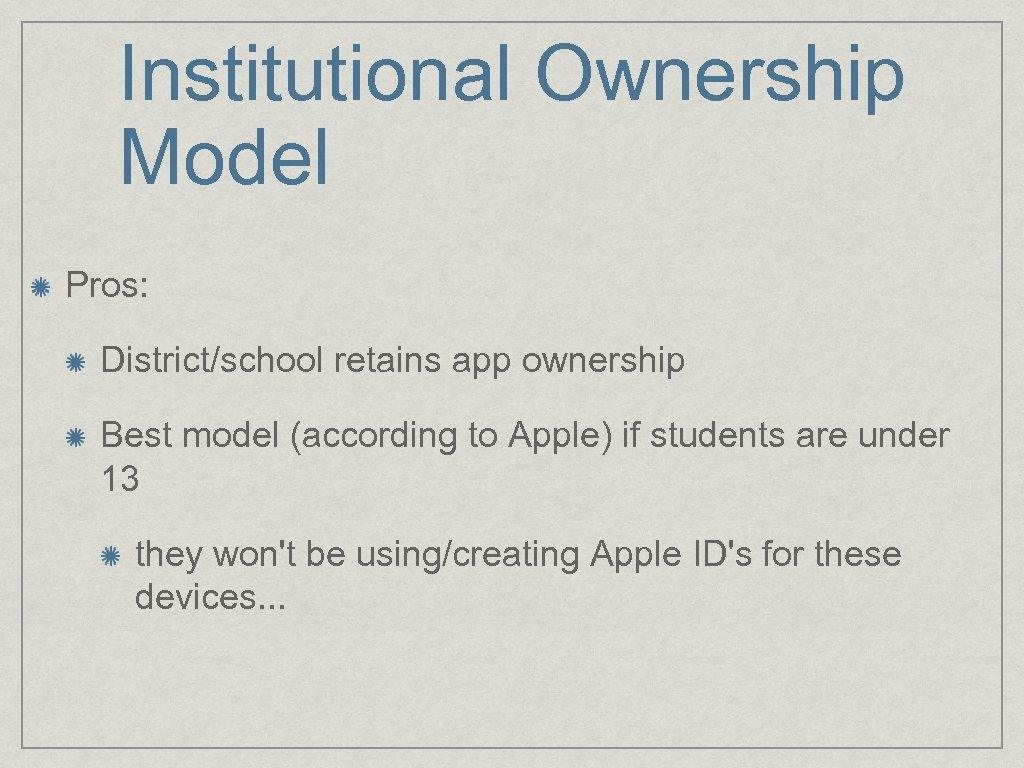 Institutional Ownership Model Pros: District/school retains app ownership Best model (according to Apple) if