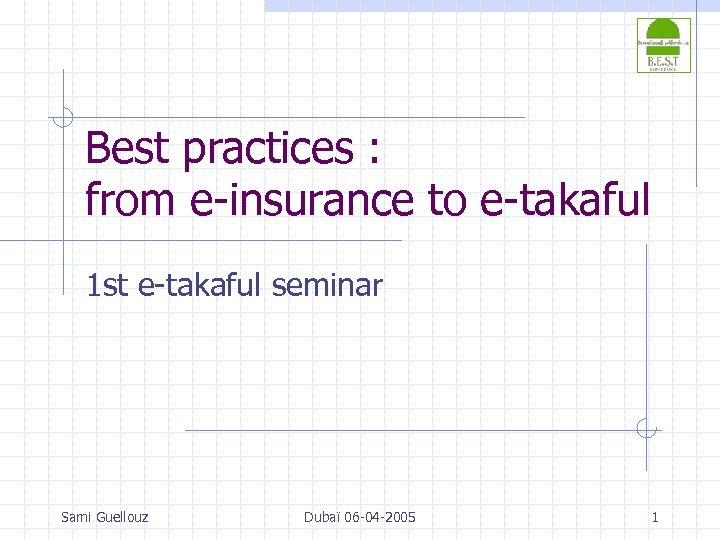 Best practices : from e-insurance to e-takaful 1 st e-takaful seminar Sami Guellouz Dubaï