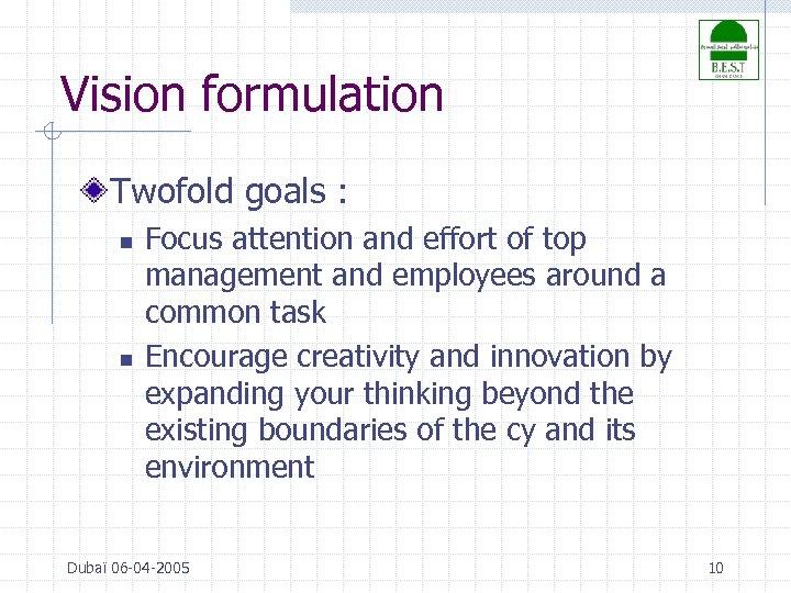 Vision formulation Twofold goals : n n Focus attention and effort of top management