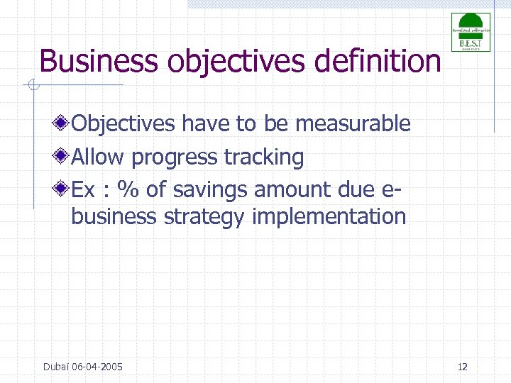 Business objectives definition Objectives have to be measurable Allow progress tracking Ex : %