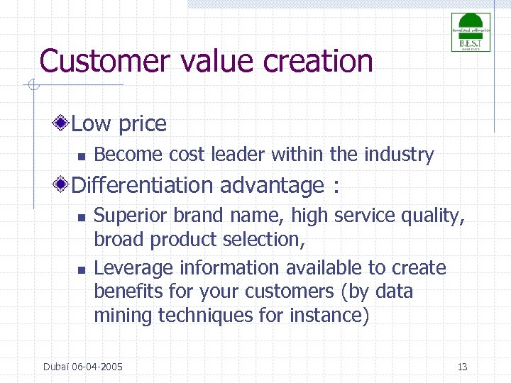 Customer value creation Low price n Become cost leader within the industry Differentiation advantage