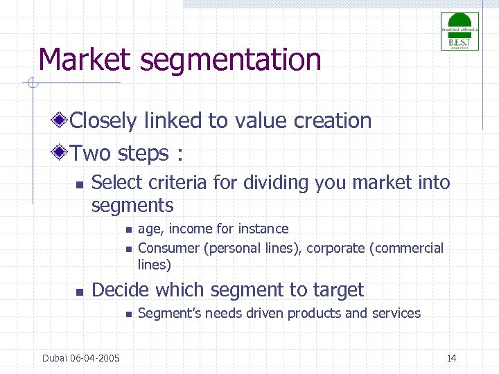 Market segmentation Closely linked to value creation Two steps : n Select criteria for