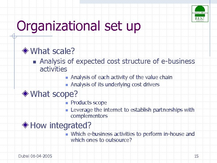 Organizational set up What scale? n Analysis of expected cost structure of e-business activities