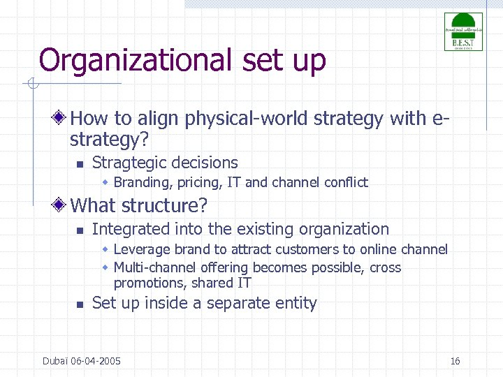 Organizational set up How to align physical-world strategy with estrategy? n Stragtegic decisions w