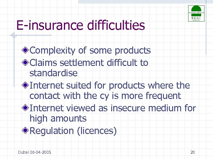 E-insurance difficulties Complexity of some products Claims settlement difficult to standardise Internet suited for