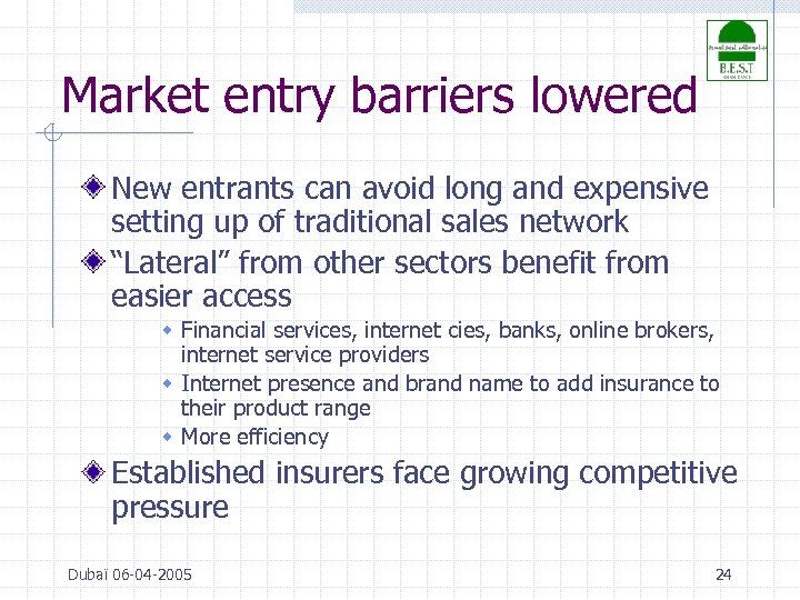 Market entry barriers lowered New entrants can avoid long and expensive setting up of