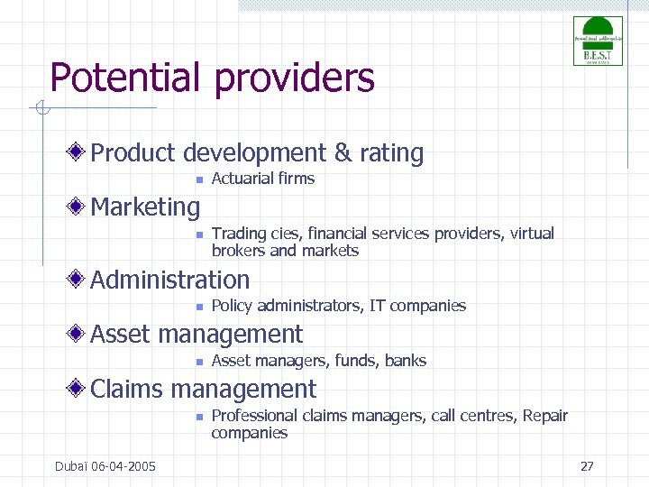 Potential providers Product development & rating n Actuarial firms Marketing n Trading cies, financial