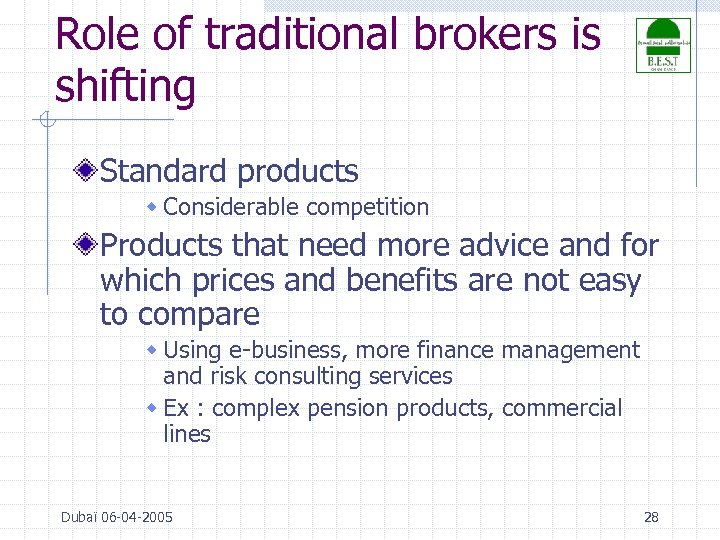 Role of traditional brokers is shifting Standard products w Considerable competition Products that need