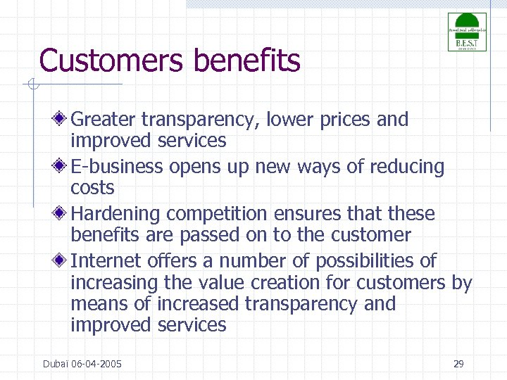 Customers benefits Greater transparency, lower prices and improved services E-business opens up new ways