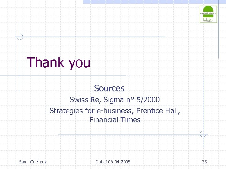 Thank you Sources Swiss Re, Sigma n° 5/2000 Strategies for e-business, Prentice Hall, Financial
