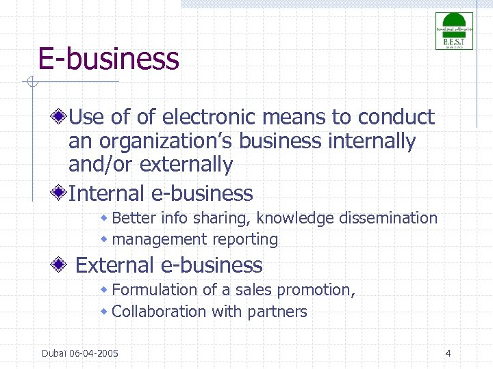E-business Use of of electronic means to conduct an organization's business internally and/or externally