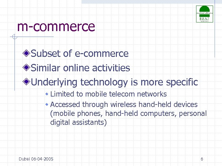 m-commerce Subset of e-commerce Similar online activities Underlying technology is more specific w Limited