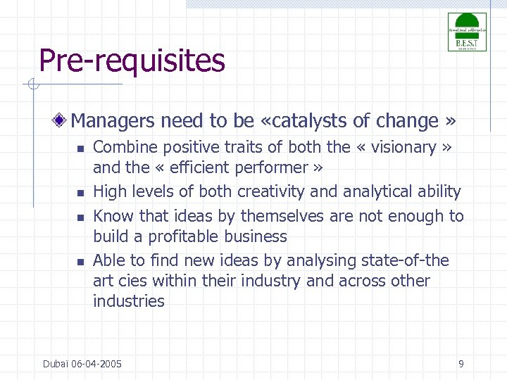 Pre-requisites Managers need to be «catalysts of change » n n Combine positive traits