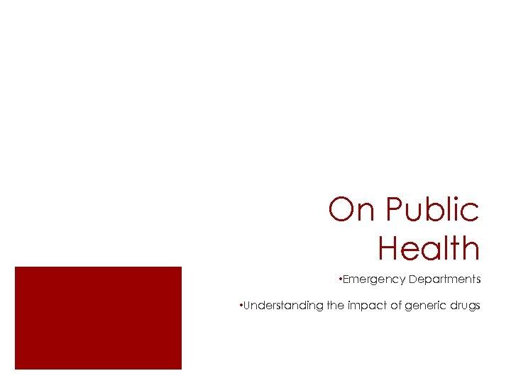 On Public Health • Emergency Departments • Understanding the impact of generic drugs