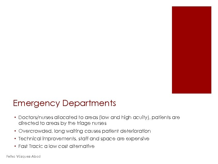 Emergency Departments • Doctors/nurses allocated to areas (low and high acuity), patients are directed