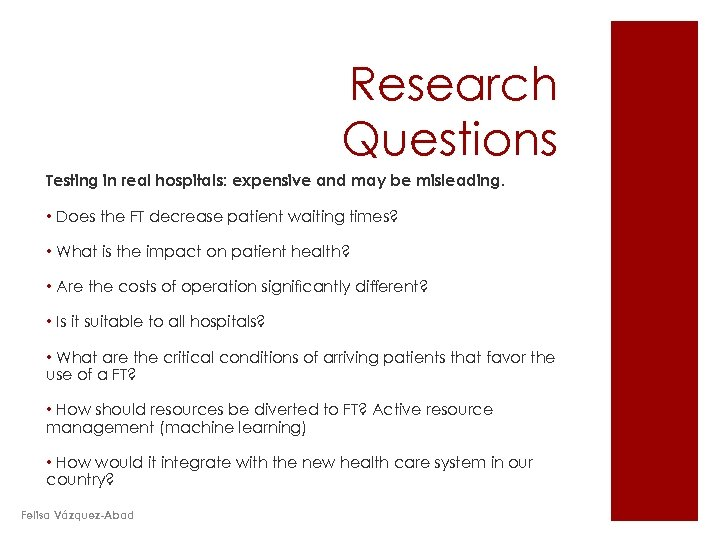 Research Questions Testing in real hospitals: expensive and may be misleading. • Does the