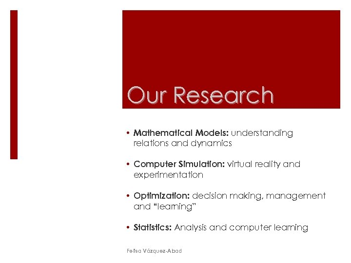 Our Research • Mathematical Models: understanding relations and dynamics • Computer Simulation: virtual reality