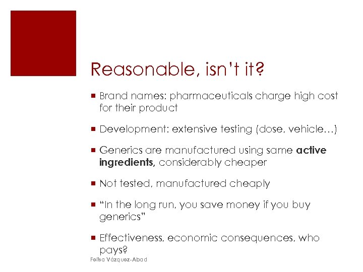 Reasonable, isn't it? ¡ Brand names: pharmaceuticals charge high cost for their product ¡