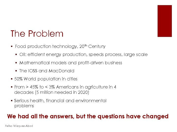 The Problem § Food production technology, 20 th Century § Oil: efficient energy production,