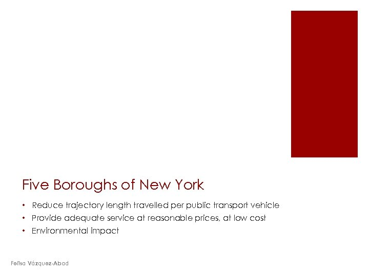 Five Boroughs of New York • Reduce trajectory length travelled per public transport vehicle
