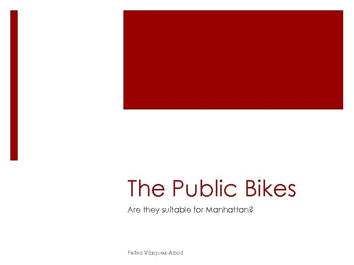 The Public Bikes Are they suitable for Manhattan? Felisa Vázquez-Abad