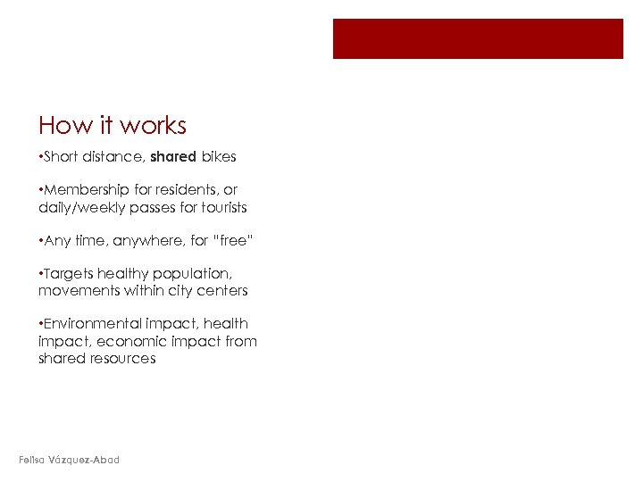 How it works • Short distance, shared bikes • Membership for residents, or daily/weekly