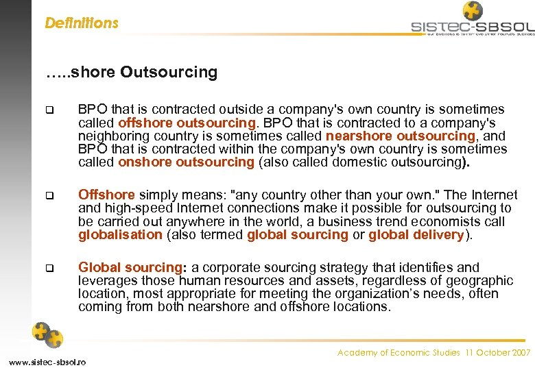 Definitions …. . shore Outsourcing q BPO that is contracted outside a company's own