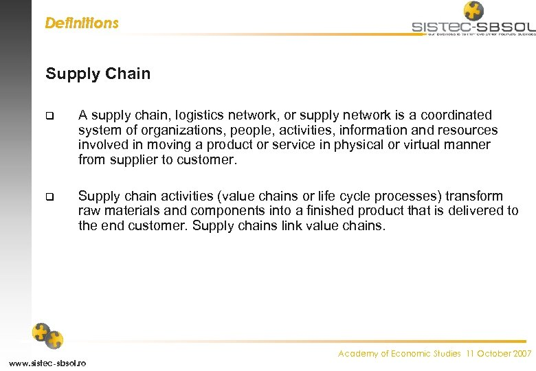 Definitions Supply Chain q A supply chain, logistics network, or supply network is a