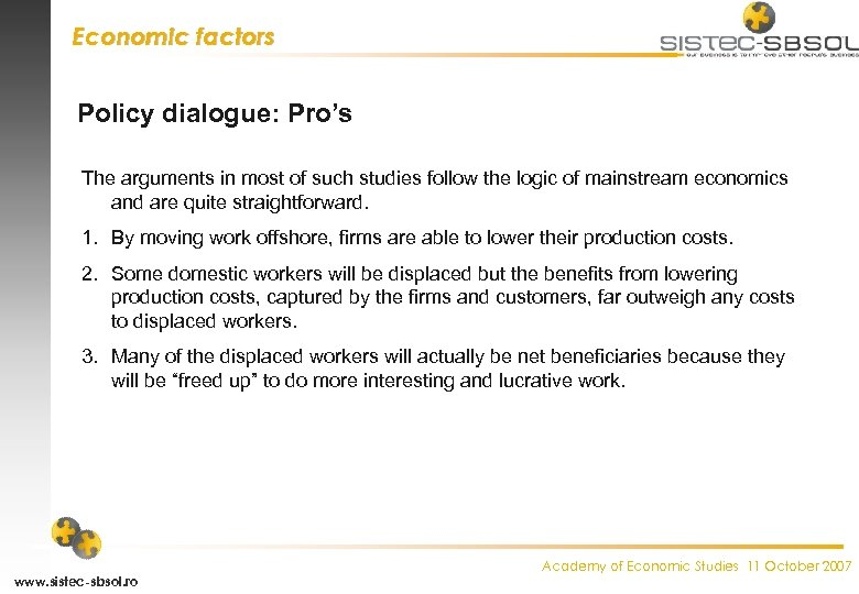 Economic factors Policy dialogue: Pro's The arguments in most of such studies follow the