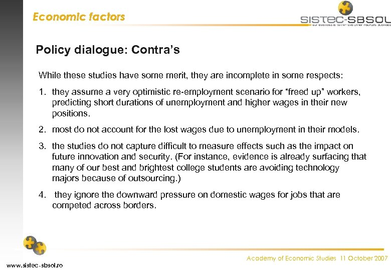 Economic factors Policy dialogue: Contra's While these studies have some merit, they are incomplete