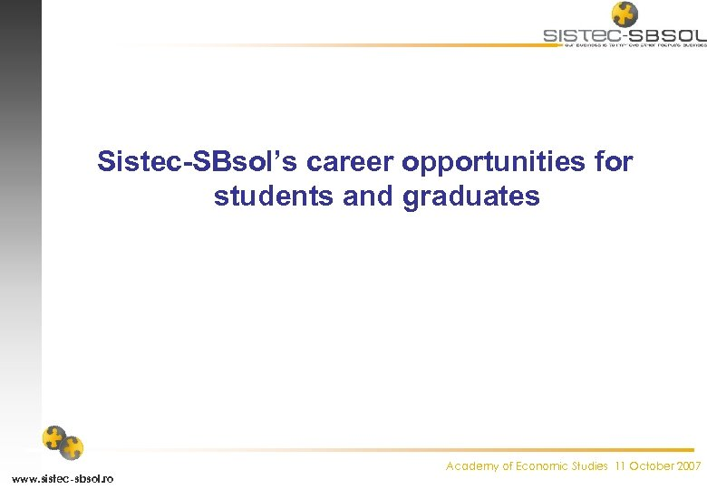Sistec-SBsol's career opportunities for students and graduates www. sistec-sbsol. ro Academy of Economic Studies
