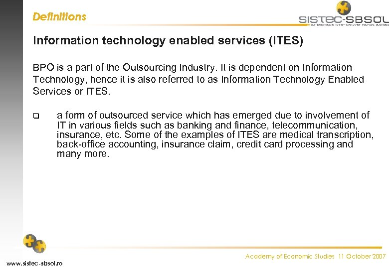 Definitions Information technology enabled services (ITES) BPO is a part of the Outsourcing Industry.