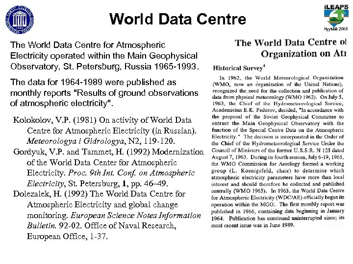 World Data Centre The World Data Centre for Atmospheric Electricity operated within the Main
